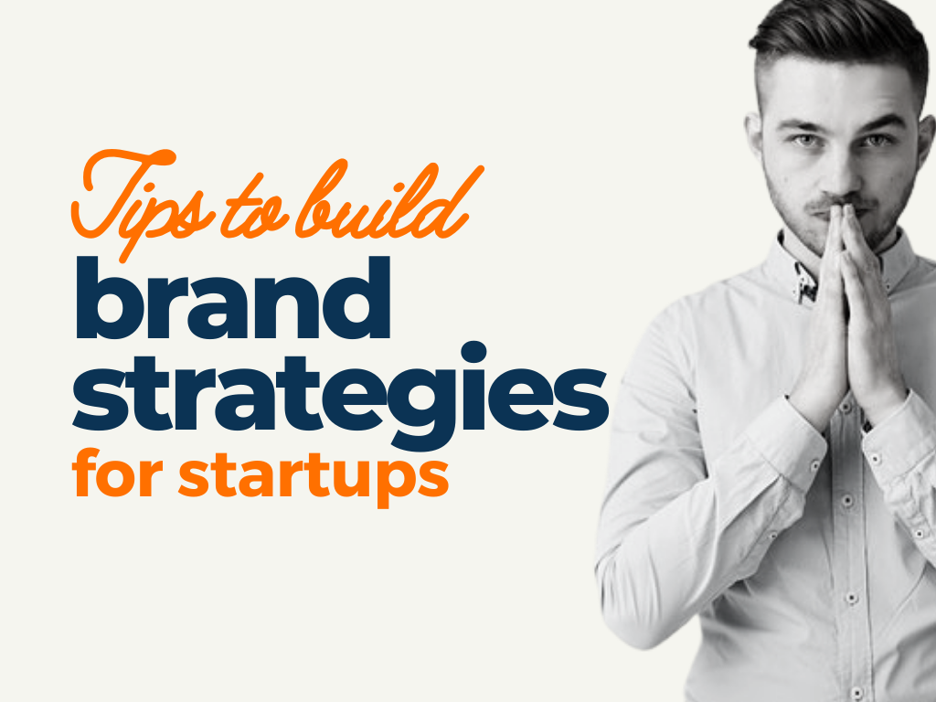 Tips to Build Brand Strategies For Startups