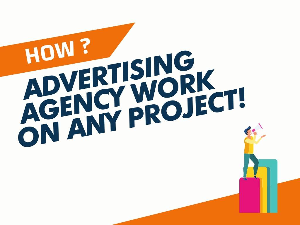 How Advertising Agency Work on Any Project