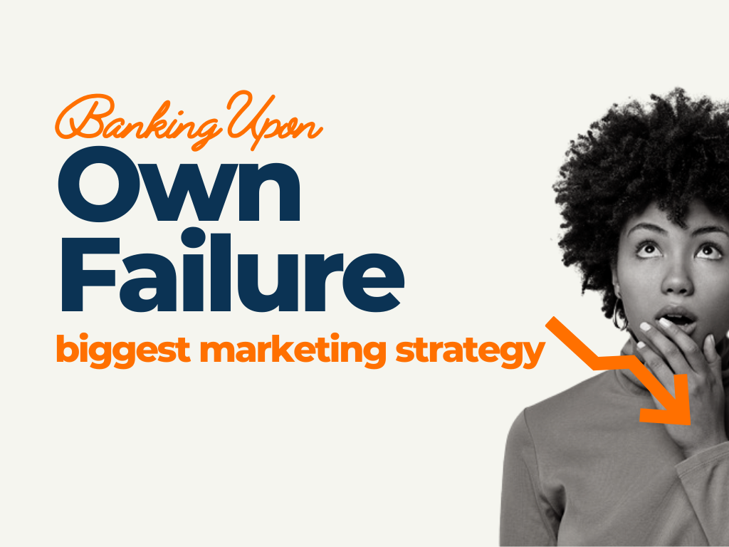 banking upon own failure its biggest marketing strategy