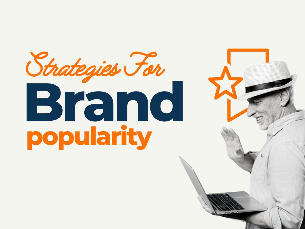 Strategies for Increasing Brand Popularity