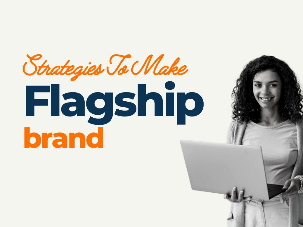 Strategies to Make a Flagship Brand