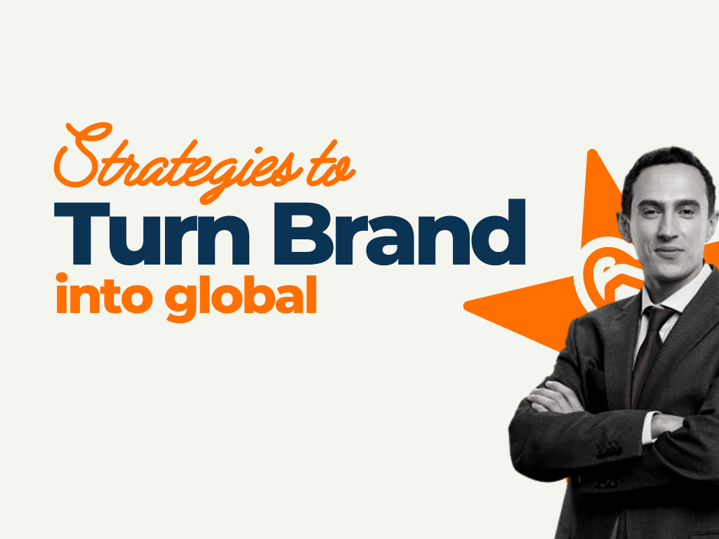 Strategies to Turn Your Brand Into Global