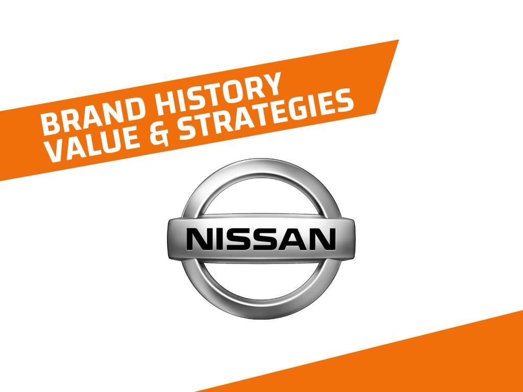 Nissan History, Brand Value and Brand Strategies