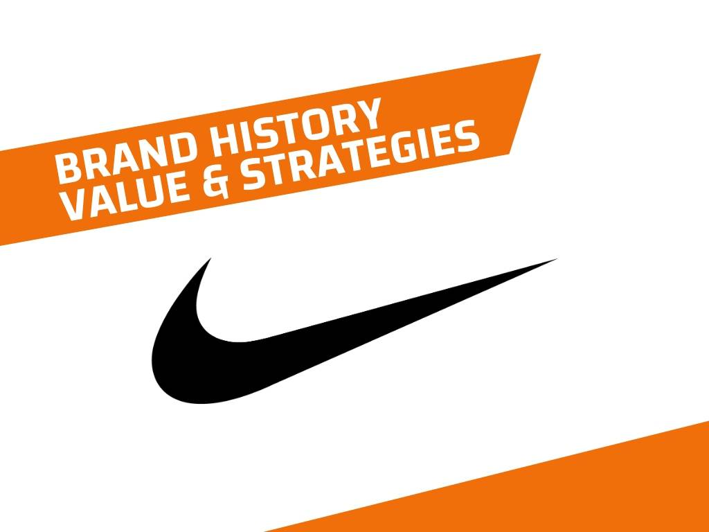 Nike History, Brand Value and Brand Strategy