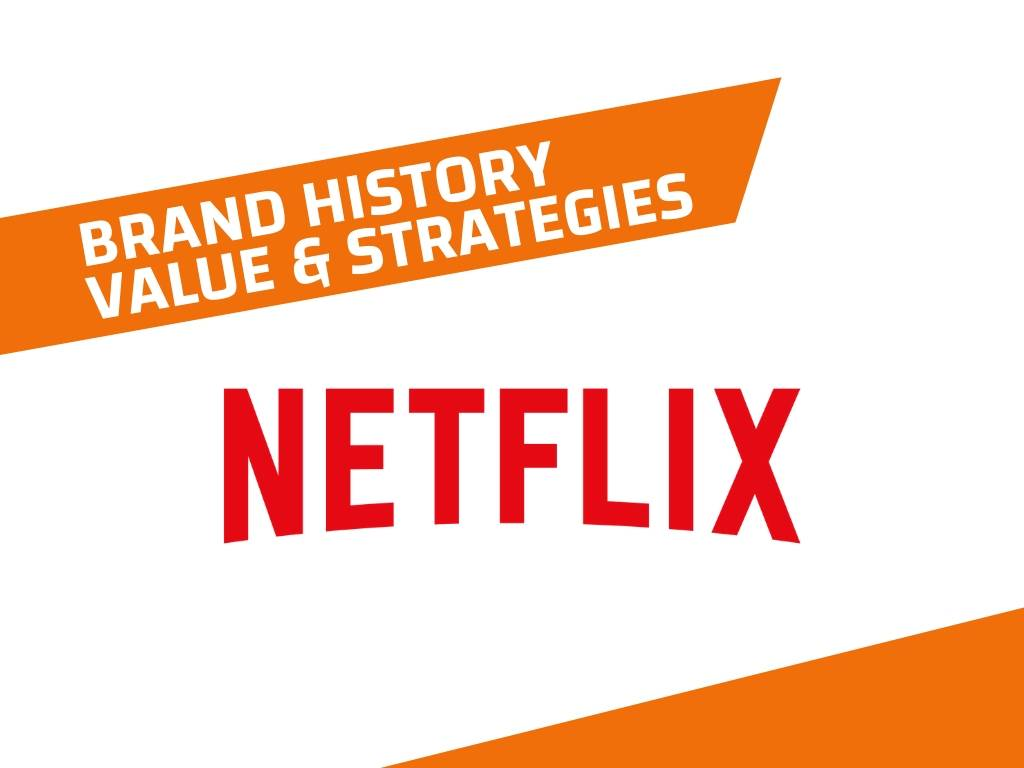 Netflix History, Brand Value and Brand Strategies