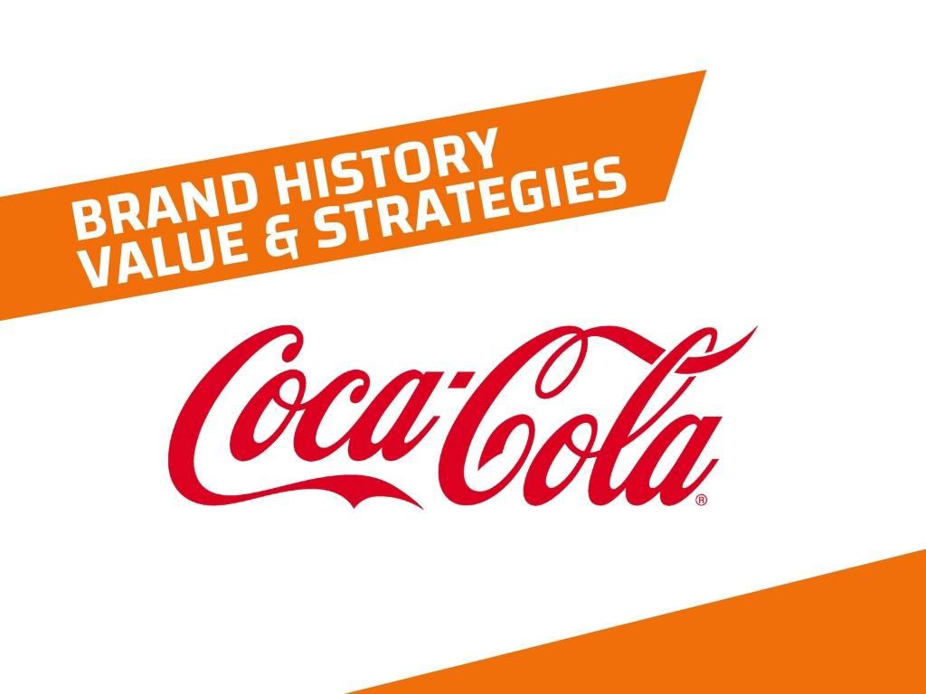 Coca Cola – History, Brand Value and Brand Strategies