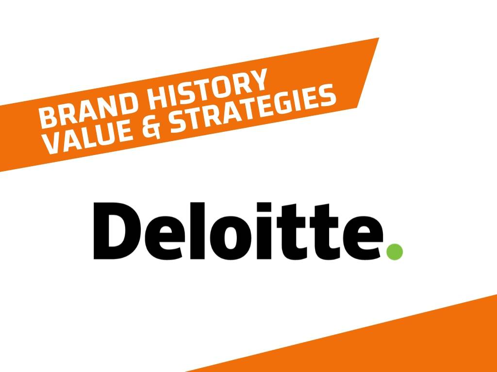 Deloitte History, Brand Value and Brand Strategies