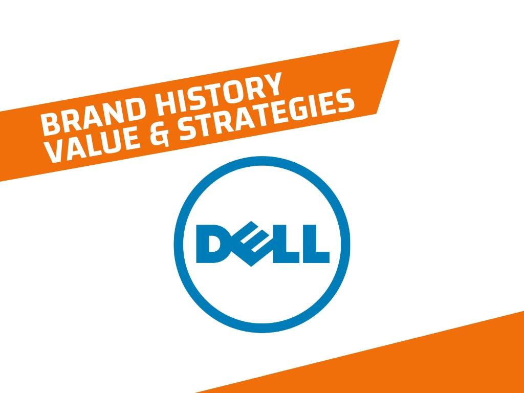 Dell History, Brand Value and Brand Strategies
