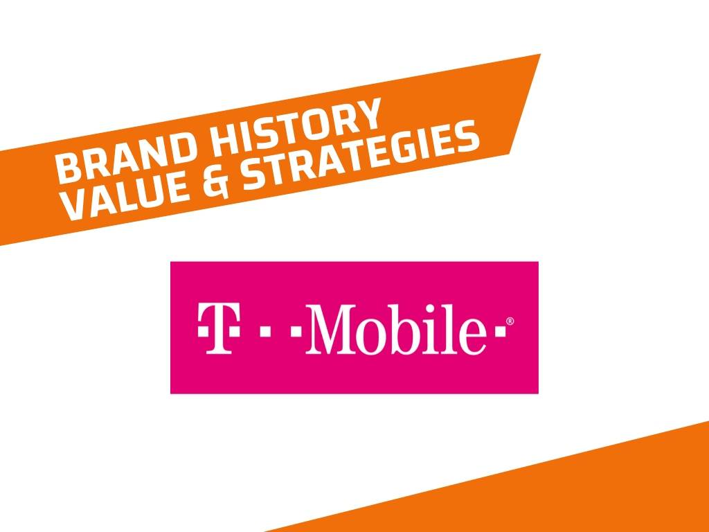 T Mobile History, Brand Value and Strategies