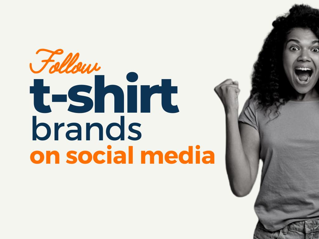 T Shirt Brands to Follow on Social Media