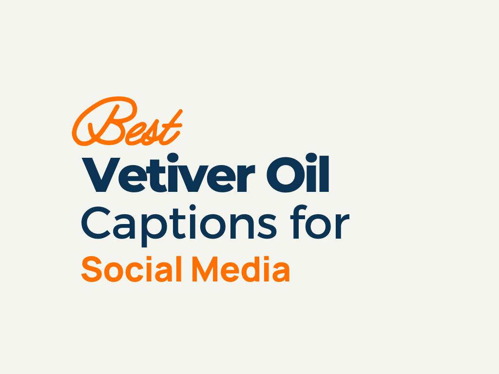 Vetiver Oil Captions